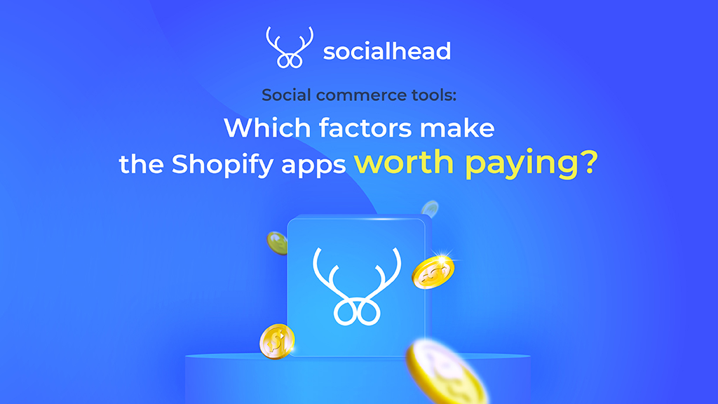 Social commerce tools: Which factors make the Shopify apps worth paying?