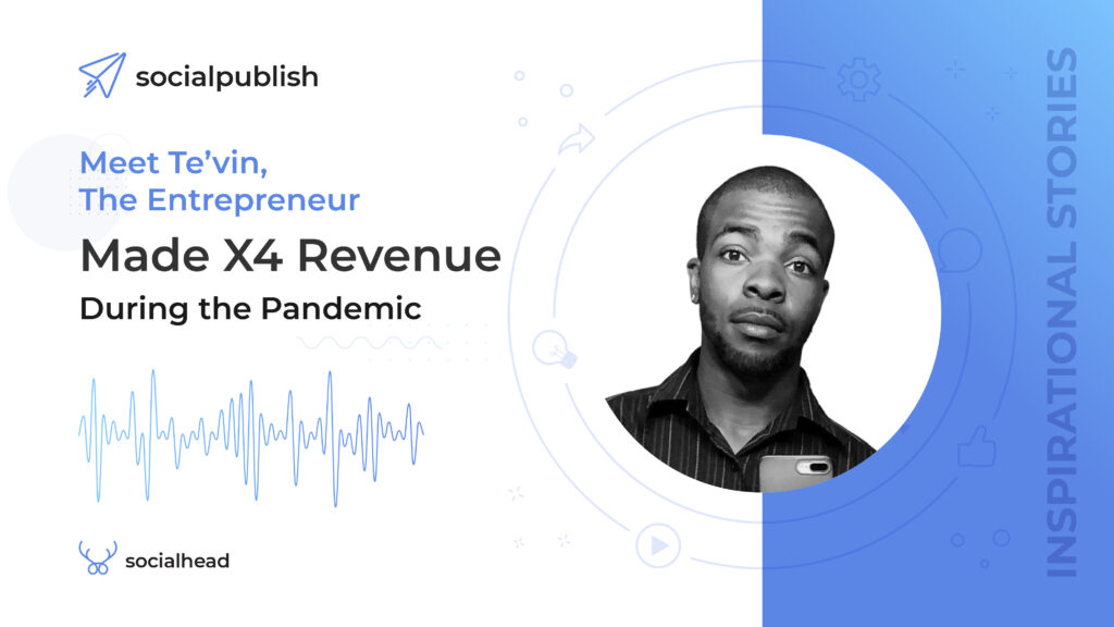 Meet Te'vin, The Entrepreneur Made X4 Revenue During the Pandemic With This One Secret!