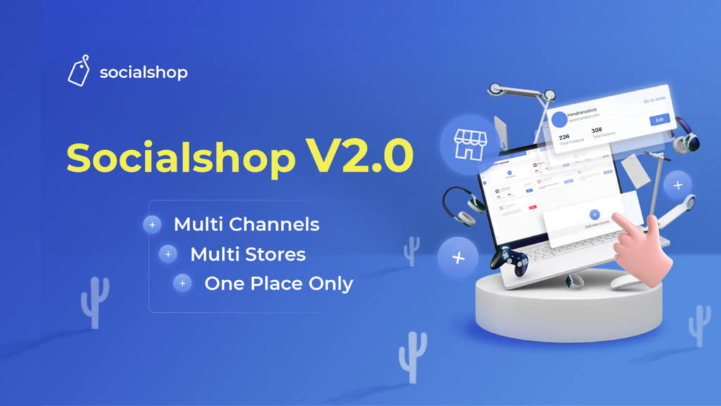 Socialshop Version 2.0:  Multi Channels - Multi Stores - One Place Only