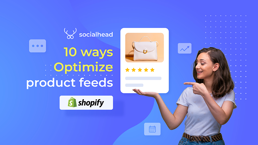 10 Easiest Ways To Optimize Product Feeds On Facebook Shop & Google Shopping