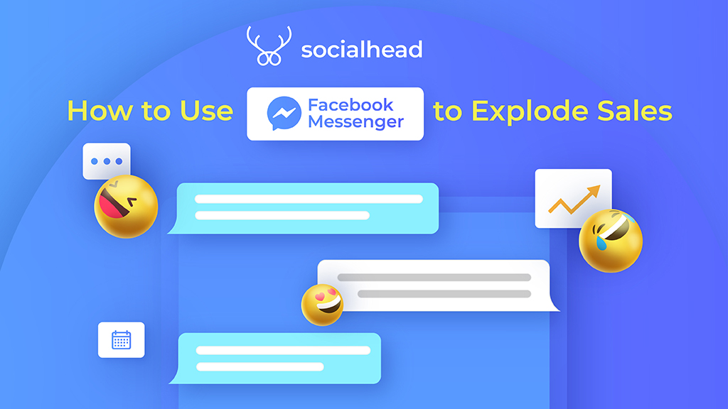 How to Use Facebook Messenger to Explode Sales by 6 Expert Tips