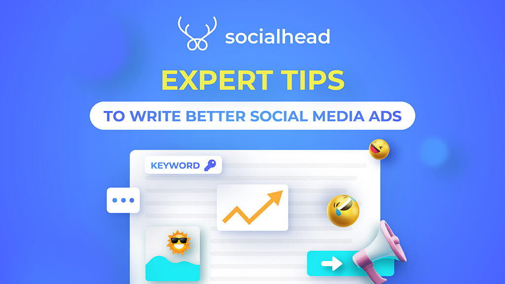 How to Write Better Social Media Ad Copies: 8 Tips From The Experts