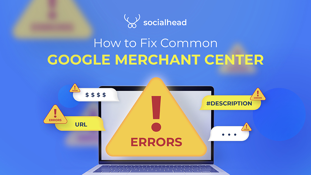 How to Fix Common Google Merchant Center Errors