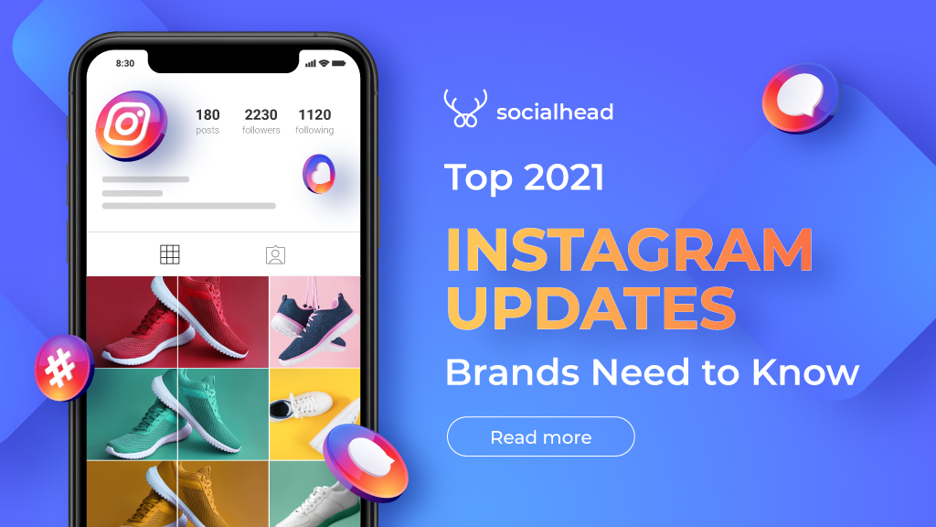 Top Instagram Updates: Most Crucial Ones Brands Should Not Miss in 2021