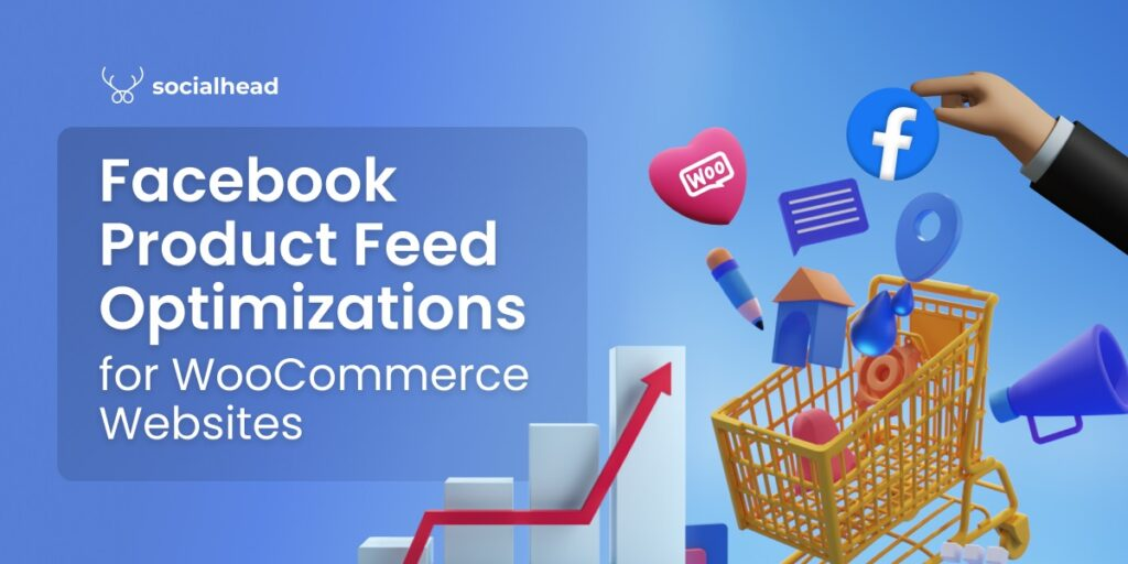 Tips to Optimize Facebook Product Feed for WooCommerce Merchants