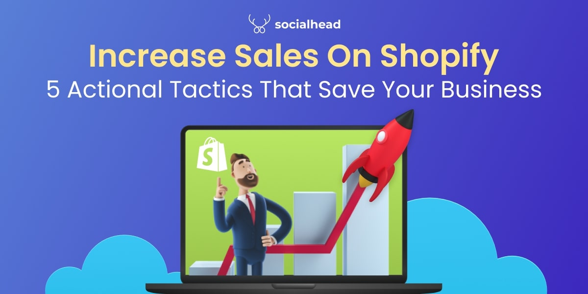 Increase Sales On Shopify: 5 Actional Tactics That Save Your Business