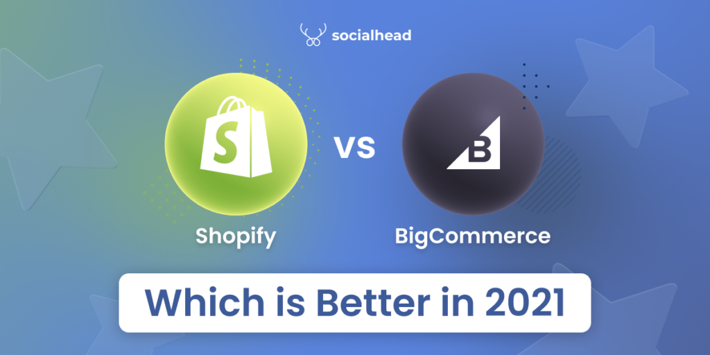 Shopify vs BigCommerce- Which is Better in 2021?