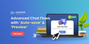 Socialreply V2.3 - New Chat Flows With 'Auto-saved' & 'Preview'