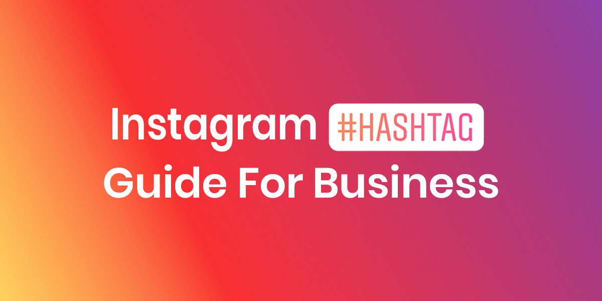 Instagram Hashtags Guide: How to use Them for The Best Results
