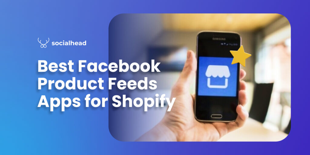 Best Facebook Product Feeds Apps for Shopify