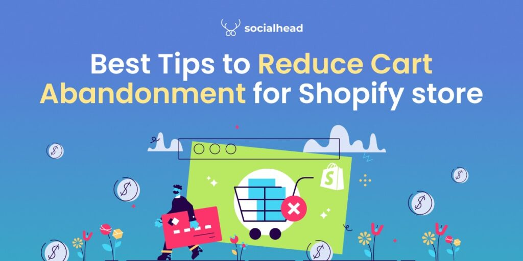 4 Best Tips to Reduce Cart Abandonment for your Shopify store
