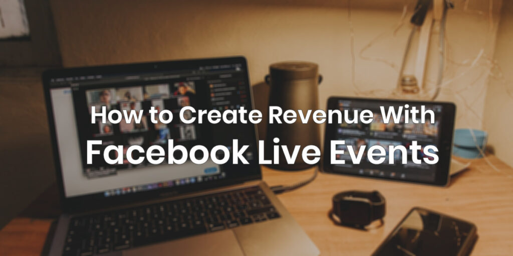 How to Create Revenue with Facebook Live Events
