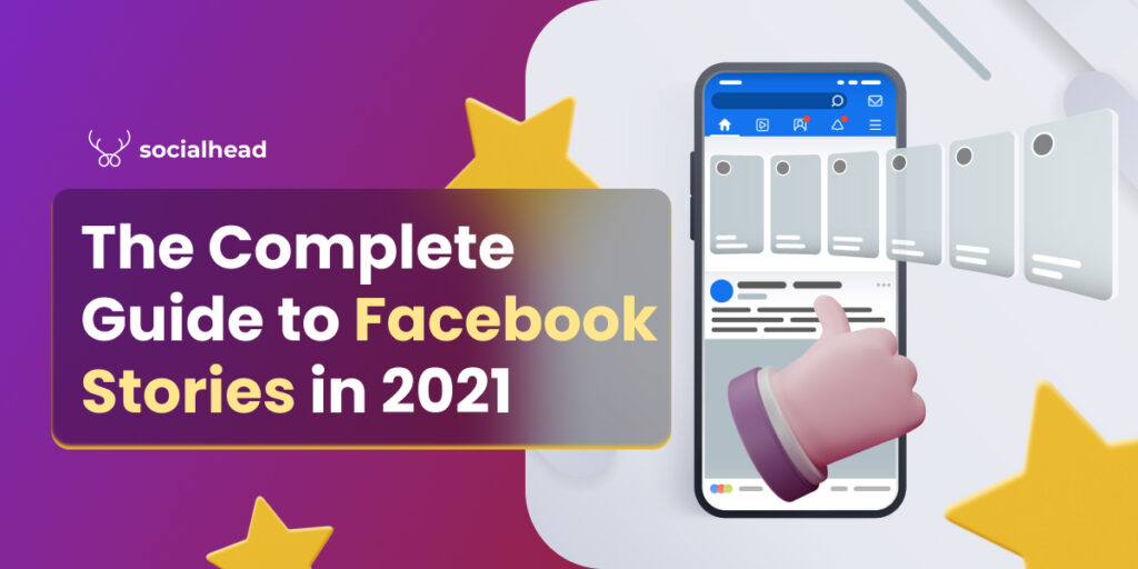 The Complete Guide to Facebook Stories in 2021